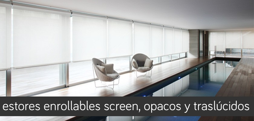 Estores enrollables screen, opacos y traslúcidos